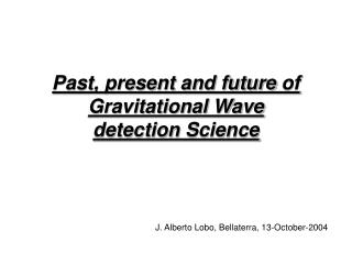 Past, present and future  of  Gravitational Wave detection  Science