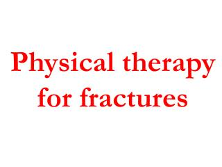 Physical therapy for fractures