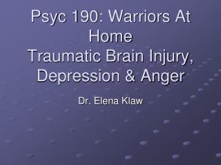 Psyc 190: Warriors At Home Traumatic Brain Injury, Depression & Anger
