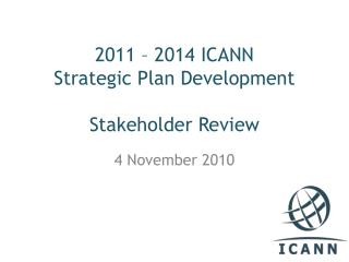 2011 – 2014 ICANN  Strategic Plan Development Stakeholder Review