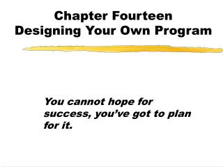 Chapter Fourteen Designing Your Own Program