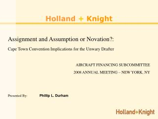 Holland + Knight Assignment and Assumption or Novation?: Cape Town Convention Implications for the Unwary Drafter AIRCRA