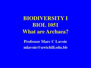 BIODIVERSITY I BIOL 1051 What are Archaea?