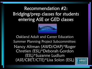 Recommendation #2:    Bridging/prep classes for students entering ASE or GED classes