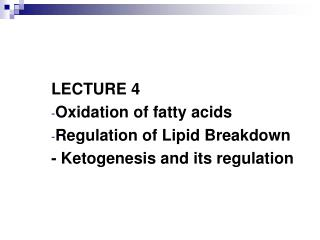 LECTURE 4  Oxidation of fatty acids Regulation of Lipid Breakdown - Ketogenesis and its regulation