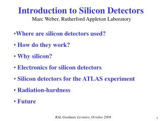 Introduction to Silicon Detectors Marc Weber, Rutherford Appleton Laboratory