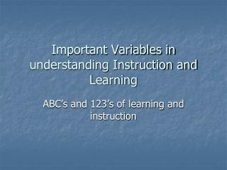 Important Variables in understanding Instruction and Learning