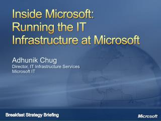 Inside Microsoft:  Running the IT Infrastructure at Microsoft