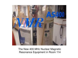 The New 400-MHz Nuclear Magnetic  Resonance Equipment in Room 114