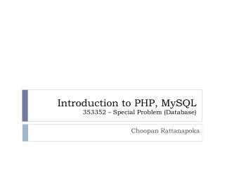 Introduction to  PHP,  MySQL 353352 – Special Problem (Database)