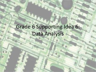 Grade 6 Supporting Idea 6: Data Analysis