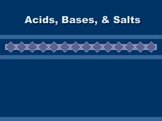 Acids, Bases, & Salts