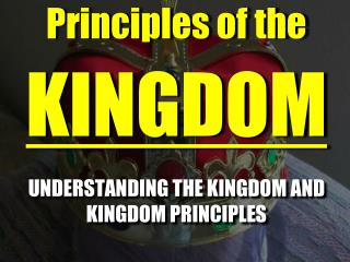 UNDERSTANDING THE KINGDOM AND KINGDOM PRINCIPLES