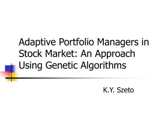 Adaptive Portfolio Managers in Stock Market: An Approach Using  Genetic Algorithms