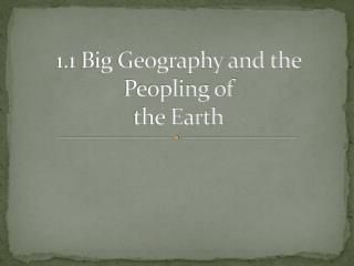 1.1 Big Geography and the Peopling of  the Earth