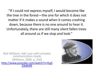 Bob Williams, AAC user with complex communication needs (Williams, 2000, p. 250)
