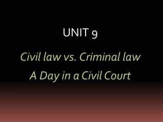 UNIT 9 Civil law vs. Criminal law A Day in a Civil Court