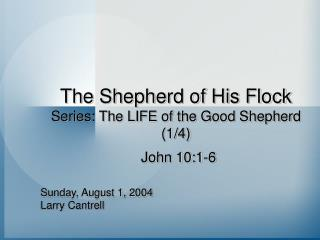 The Shepherd of His Flock  Series: The LIFE of the Good Shepherd (1/4)