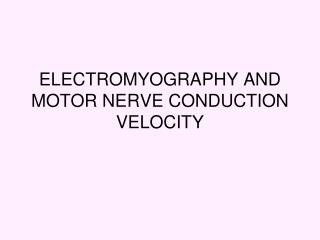 ELECTROMYOGRAPHY AND MOTOR NERVE CONDUCTION VELOCITY