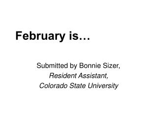 February is   Submitted by Bonnie Sizer,  Resident Assistant,  Colorado State University