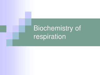 Biochemistry of respiration