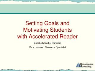 Setting Goals and  Motivating Students  with Accelerated Reader