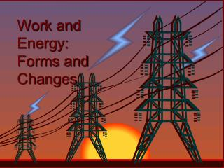 Work and Energy : Forms and Changes