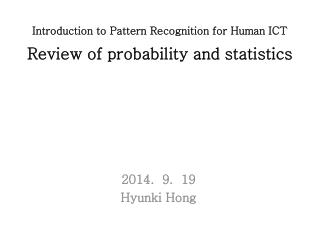 Introduction to Pattern Recognition for Human ICT Review of probability and statistics