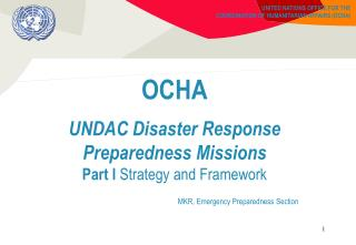 OCHA UNDAC Disaster Response Preparedness Missions Part I  Strategy and Framework