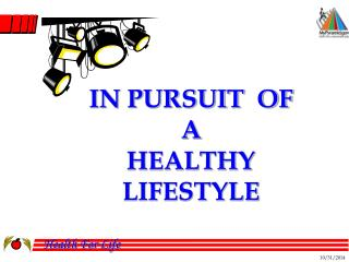 IN PURSUIT  OF  A HEALTHY LIFESTYLE