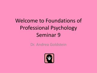 Welcome to Foundations of Professional Psychology Seminar 9