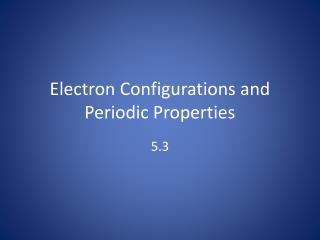 Electron Configurations and Periodic Properties