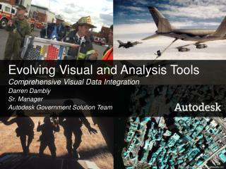 Evolving Visual and Analysis Tools Comprehensive Visual Data Integration Darren Dambly Sr. Manager