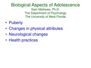 Biological Aspects of Adolescence Sam Mathews, Ph.D. The Department of Psychology The University of West Florida