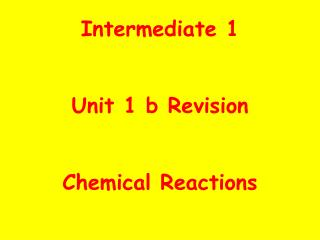 Intermediate 1 Unit 1 b Revision Chemical Reactions