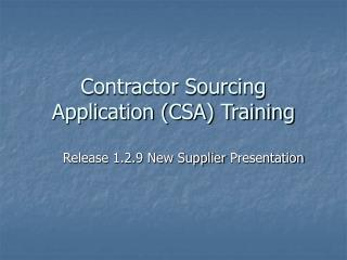 Contractor Sourcing Application (CSA) Training