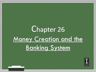 C hapter 26 Money Creation and the Banking System