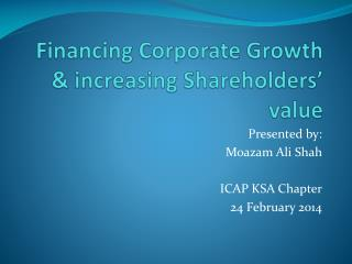 Financing Corporate Growth & increasing Shareholders' value
