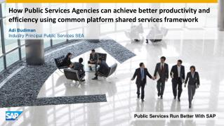 How Public Services Agencies can achieve better productivity and efficiency using common platform shared services framew