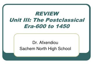 REVIEW Unit III: The Postclassical Era-600 to 1450
