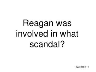 Reagan was involved in what scandal?