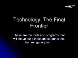 Technology: The Final Frontier