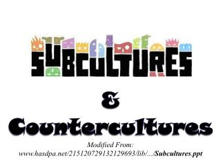& Countercultures Modified From: hasdpa/215120729132129693/lib /.../ Subcultures . ppt