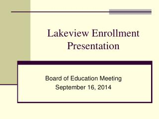 Lakeview Enrollment Presentation