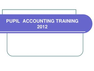 PUPIL  ACCOUNTING TRAINING 2012