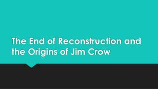 The End of Reconstruction and the Origins of Jim Crow