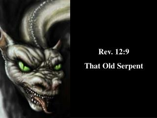 Rev. 12:9  That Old Serpent