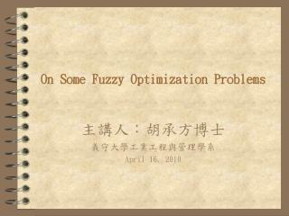 On Some Fuzzy Optimization Problems