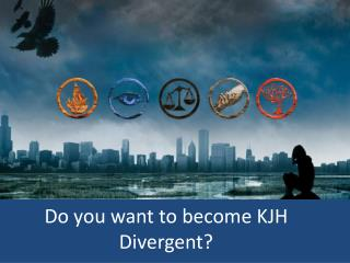Do you want to become KJH Divergent?