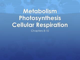 Metabolism Photosynthesis Cellular Respiration